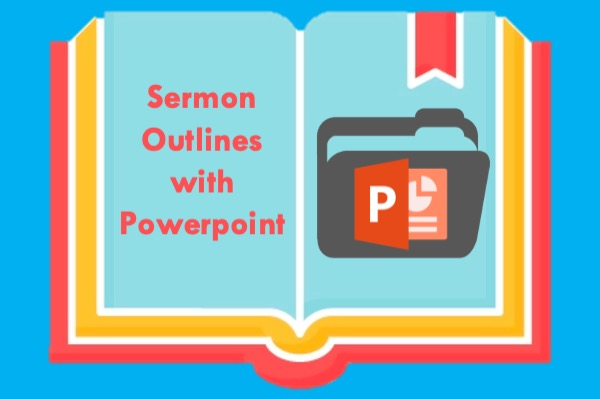 Sermon Outlines with Powerpoint